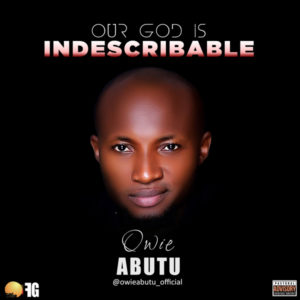 Our God is Indescribable Lyrics – Owie Abutu – Global Sermon
